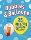Bubbles & Balloons : 35 Amazing Science Experiments - Book