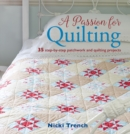 A Passion for Quilting : 35 Step-by-Step Patchwork and Quilting Projects - Book