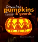Decorating Pumpkins & Gourds : 20 Fun & Stylish Projects for Decorating Pumpkins, Gourds, and Squashes - Book