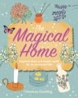 The Magical Home : Inspired Ideas and Simple Spells for an Enchanted Life - Book