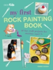 My First Rock Painting Book : 35 Fun Craft Projects for Children Aged 7+ - Book