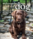 Understanding Your Dog : How to interpret what your dog is really telling you - eBook