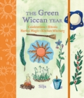The Green Wiccan Year : Celebrations, Rituals, Herbal Magic, and Kitchen Witchery - Book