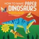 How to Make Paper Dinosaurs : 25 Awesome Creatures to Fold in an Instant: Includes 50 Pieces of Origami Paper - Book