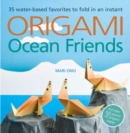 Origami Ocean Friends : 35 Water-Based Favorites to Fold in an Instant: Includes 50 Pieces of Origami Paper - Book