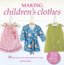 Making Children's Clothes : 25 Step-by-Step Sewing Projects for 0-5 Years, Including Full-Size Paper Patterns - Book