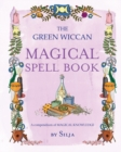 The Green Wiccan Magical Spell Book : A Compendium of Magical Knowledge - Book