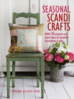 Seasonal Scandi Crafts : Over 45 Projects and Quick Ideas for Beautiful Decorations & Gifts - Book