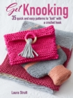 "Get Knooking : 35 Quick and Easy Patterns to ""Knit"" with a Crochet Hook - Book"
