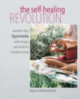 The Self-healing Revolution : Modern-Day Ayurveda with Recipes and Tools for Intuitive Living - Book