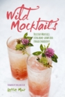 Wild Mocktails : Delicious Mocktails Using Home-Grown and Foraged Ingredients - Book