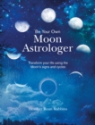 Be Your Own Moon Astrologer : Transform Your Life Using the Moon's Signs and Cycles - Book