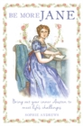 Be More Jane : Bring out Your Inner Austen to Meet Life's Challenges - Book