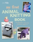 My First Animal Knitting Book : 30 Fantastic Knits for Children Aged 7+ - Book