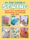 My Big Book of Sewing : Over 60 Fantastic Projects to Stitch and Sew - Book