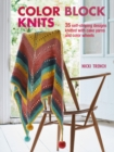 Color Block Knits : 35 Self-Striping Designs Knitted with Cake Yarns and Color Wheels - Book