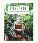 Wild at Home : How to Style and Care for Beautiful Plants - Book