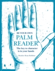 Be Your Own Palm Reader : The Key to Character is in Your Hands - Book