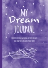 My Dream Journal : Uncover the Real Meaning of Your Dreams and How You Can Learn from Them - Book