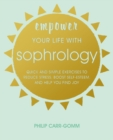 Empower Your Life with Sophrology : Quick and Simple Exercises to Reduce Stress, Boost Self-Esteem, and Help You Find Joy - Book