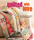 Quilted with Love : Patchwork Projects Inspired by a Passion for Quilting - Book