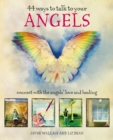 44 Ways to Talk to Your Angels : Connect with the angels' love and healing - eBook