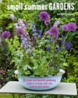Small Summer Gardens : 35 bright and beautiful gardening projects to bring color and scent to your garden - eBook