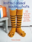 Knitted Animal Socks and Hats : 35 furry and friendly creatures to keep you warm - eBook
