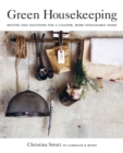 Green Housekeeping : Recipes and Solutions for a Cleaner, More Sustainable Home - Book