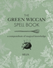 The Green Wiccan Spell Book : A Compendium of Magical Knowledge - Book