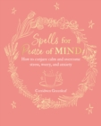 Spells for Peace of Mind : How to Conjure Calm and Overcome Stress, Worry, and Anxiety - Book