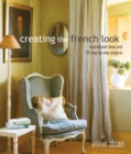 Creating the French Look : Inspirational Ideas and 25 Step-by-Step Projects - Book