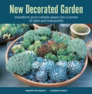 New Decorated Garden : Transform Your Outside Space into a Haven of Calm and Tranquility - Book