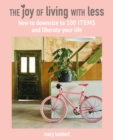 The Joy of Living with Less : How to Downsize to 100 Items and Liberate Your Life - Book