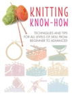 Knitting Know-How : Techniques and Tips for All Levels of Skill from Beginner to Advanced - Book