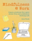 Mindfulness @ Work : Simple Meditations and Practices for a More Stress-Free and Productive Working Life - Book