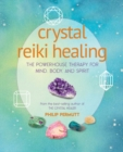 Crystal Reiki Healing : The Powerhouse Therapy for Mind, Body, and Spirit - Book