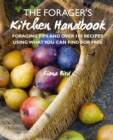 The Forager's Kitchen Handbook : Foraging Tips and Over 100 Recipes Using What You Can Find for Free - Book