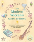 The Modern Wiccan's Guide to Living : With Witchy Rituals and Spells for Love, Luck, Wellness, and Prosperity - Book