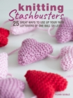 Knitting Stashbusters : 25 great ways to use up your yarn leftovers of one ball or less - eBook