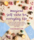 Magical Self-Care for Everyday Life : Create your own personal wellness rituals using the Tarot, space-clearing, breath work, high-vibe recipes, and more - eBook