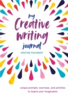 My Creative Writing Journal : Unique Prompts, Exercises, and Activities to Inspire Your Imagination - Book