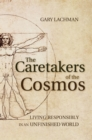 The Caretakers of the Cosmos : Living Responsibly in an Unfinished World - eBook