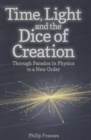 Time, Light and the Dice of Creation : Through Paradox in Physics to a New Order - Book