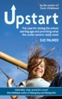 Upstart : The case for raising the school starting age and providing what the under-sevens really need - eBook