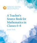 A Teacher's Source Book for Mathematics in Classes 6 to 8 - Book