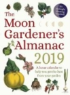 The Moon Gardener's Almanac: A Lunar Calendar to Help You Get the Best From Your Garden : 2019 - Book
