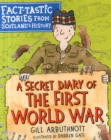 A Secret Diary of the First World War : Fact-tastic Stories from Scotland's History - Book