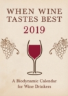 When Wine Tastes Best: A Biodynamic Calendar for Wine Drinkers : 2019 - Book