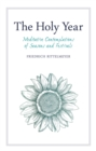 The Holy Year : Meditative Contemplations of Seasons and Festivals - Book